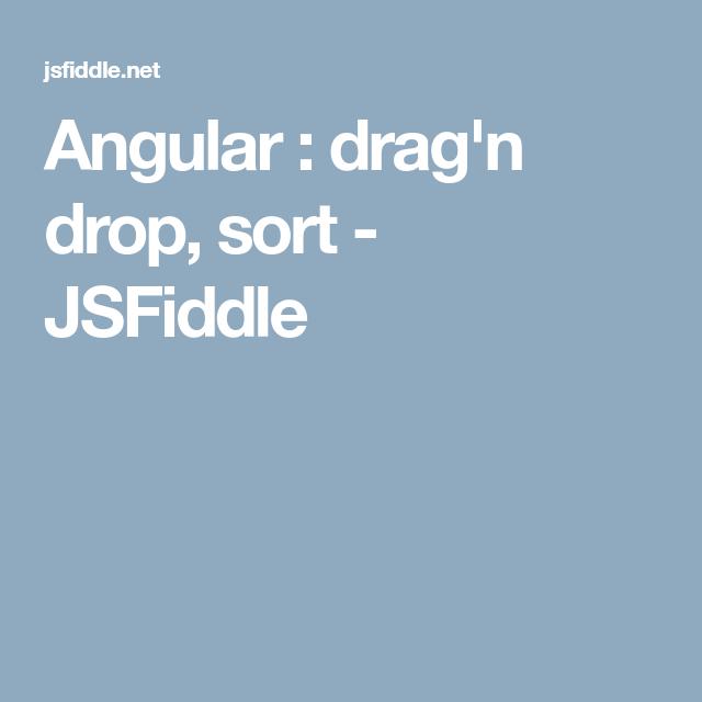 Angular : drag'n drop, sort - JSFiddle | AngularJS | Sorting, Drop