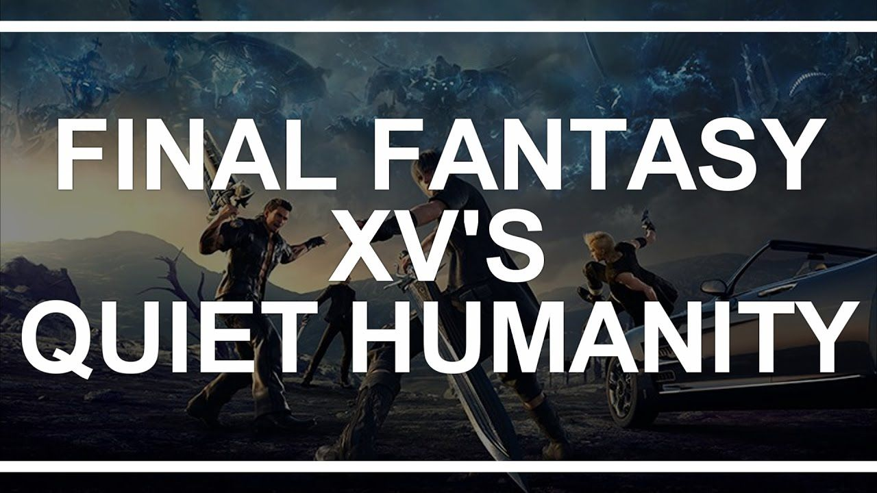 Writing on Games - The Quiet Humanity of FFXV