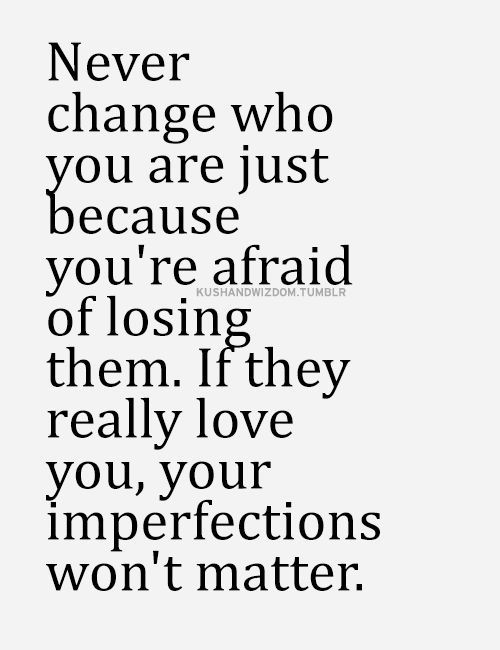 Never change who you are Quotes