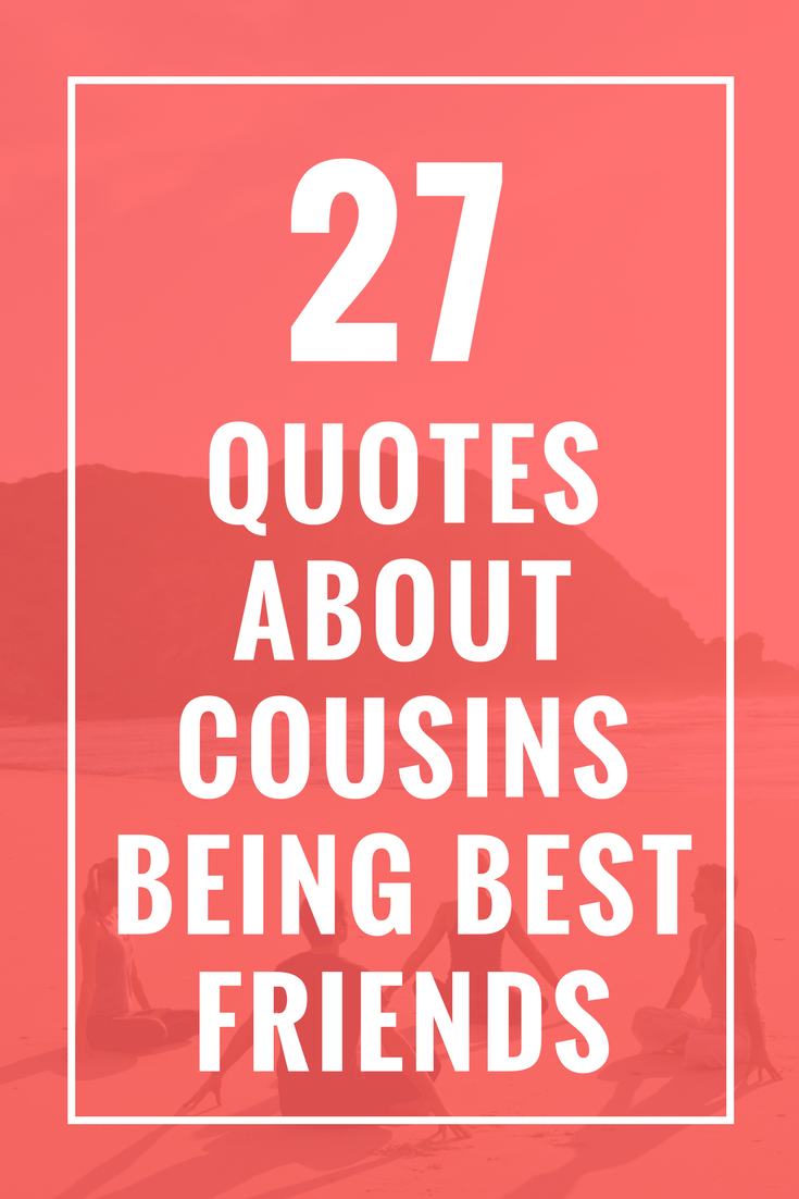 27 Quotes About Cousins Being Best Friends