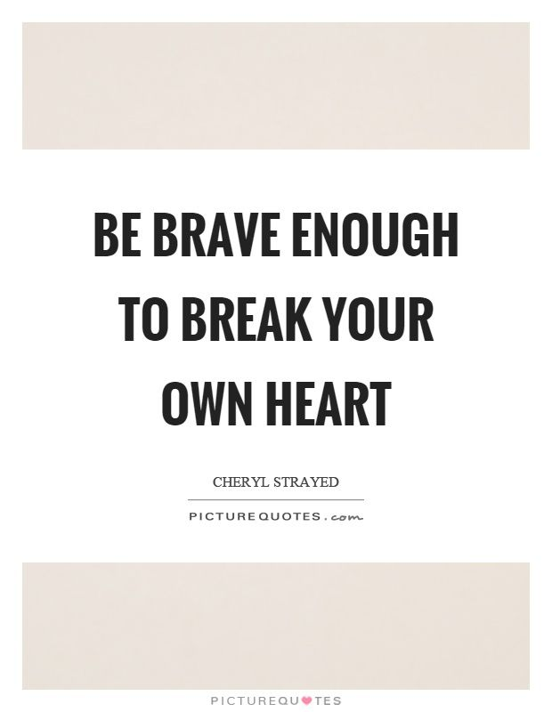 Brave Quotes Cheryl Strayed Quotes & Sayings 95 Quotations  Quote Collector .