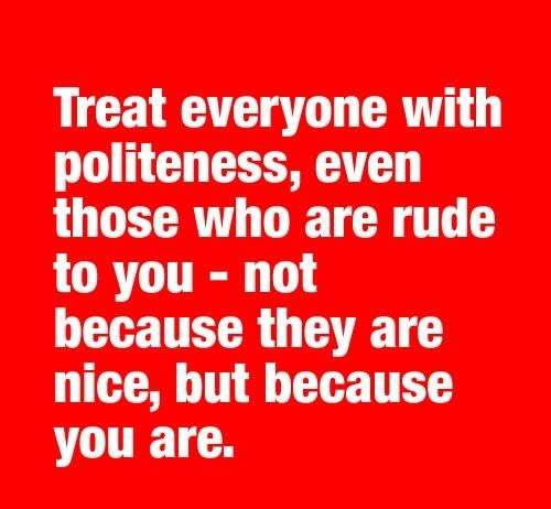 Quotes About Being Good Treat Everyone With Politeness Quotes Quote Nice Kindness Quotes .