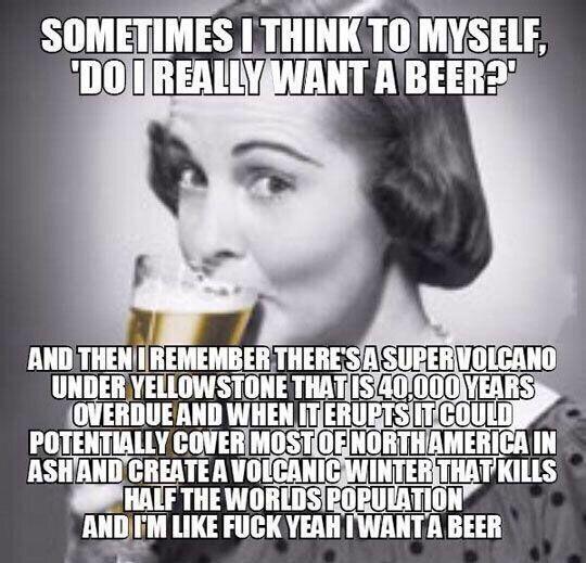 do i really want a beer // volcano // fuck yeah