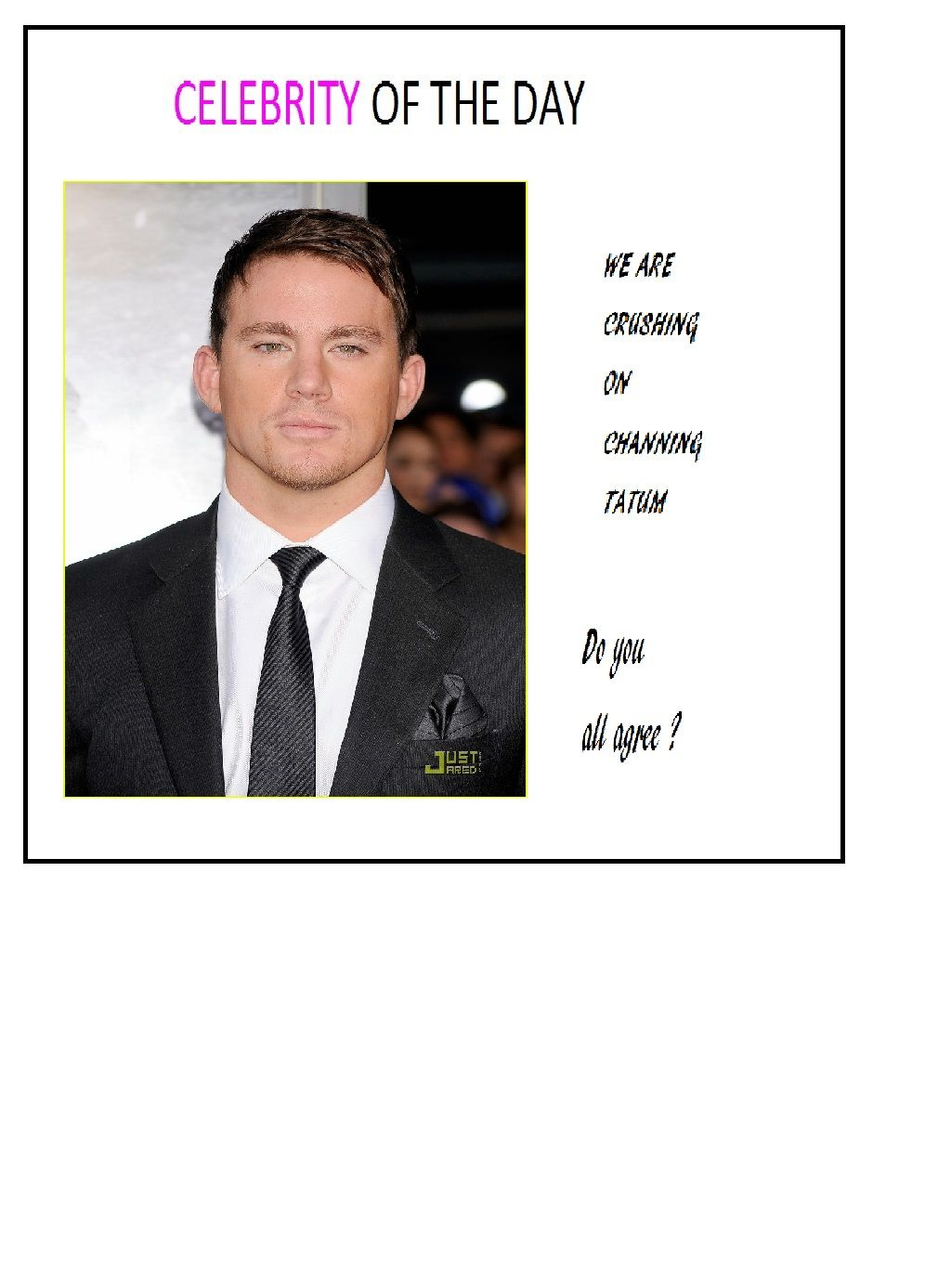 Our celeb of the day to day is Channing Tatum