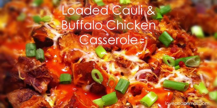 Loaded Cauli And Buffalo Chicken Casserole Loveandprimal Low Carb Chicken Recipes Low Carb