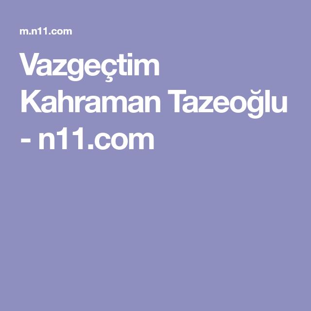 Vazgectim Kahraman Tazeoglu N11 Com Kitap Romanlar