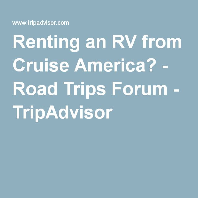 Renting An Rv From Cruise America Road Trips Forum Cruise America Rent Rv Road Trip