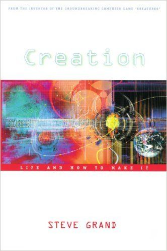 Creation: Life and How to Make It: Steve Grand