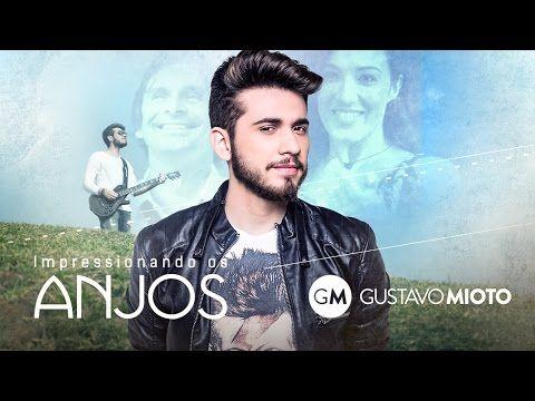 Gustavo Mioto Impressionando Os Anjos Clipe Oficial Youtube