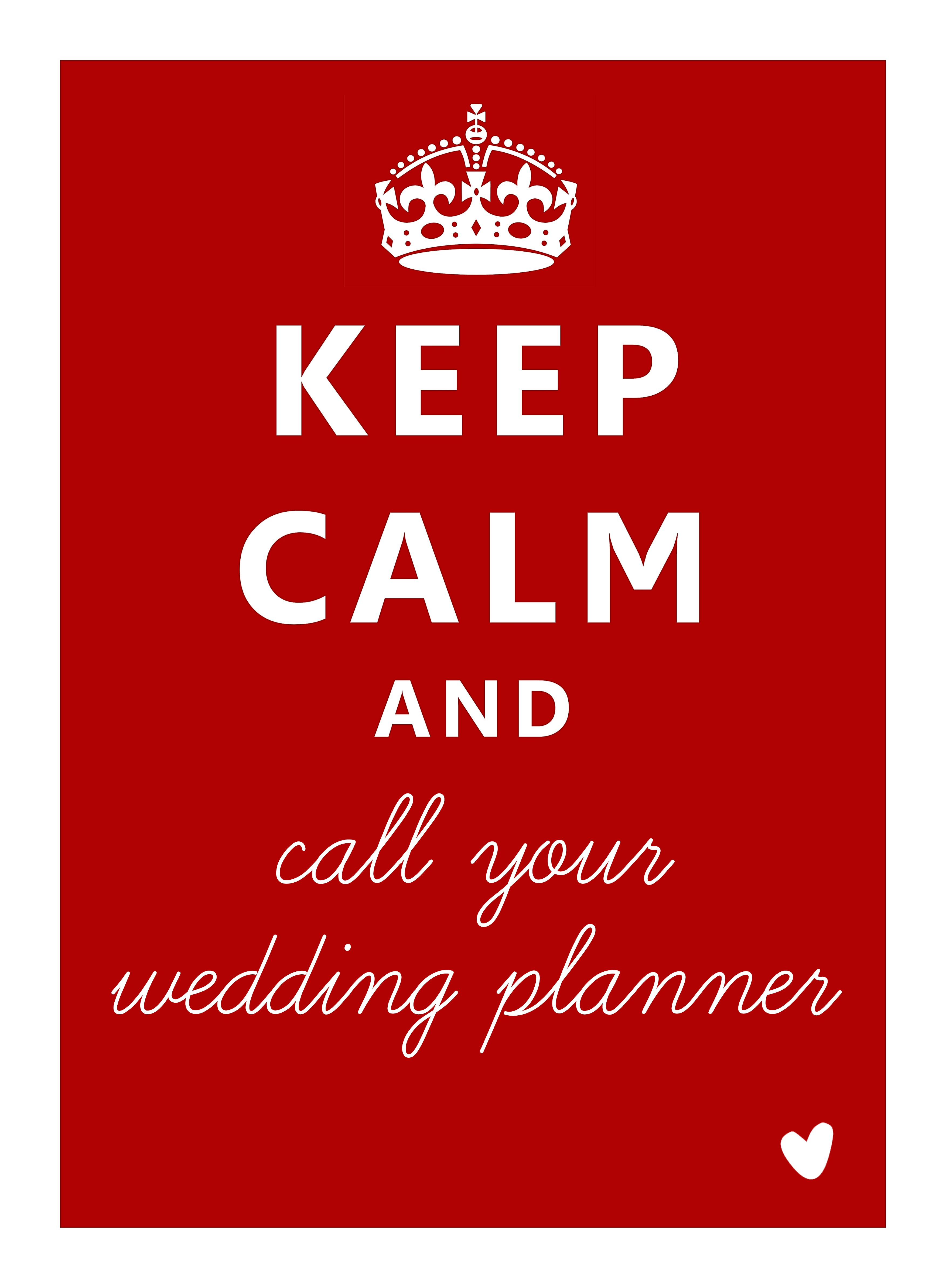 Keep Calm And Call Your Wedding Planner