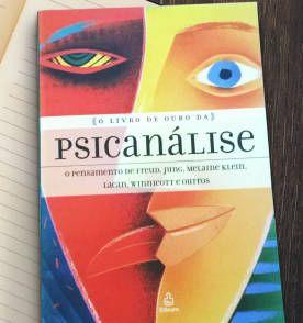 O Livro de Ouro da Psicanálise: O Pensamento de Freud, Jung, Melaine Klein, Lacan, Winnicott e Outros