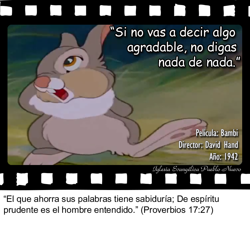 """""""Si no vas a decir algo agradable, no digas nada de nada.""""  """"El que ahorra sus palabras tiene sabiduría; De espíritu prudente es el hombre entendido."""" (Proverbios 17:27) http://www.iglesiapueblonuevo.es/index.php?query=Proverbios+17:27&enbiblia=1  Película: Bambi Director: David Hand Año: 1942  #CitasDePeliculas #CineYBiblia #Bambi"""