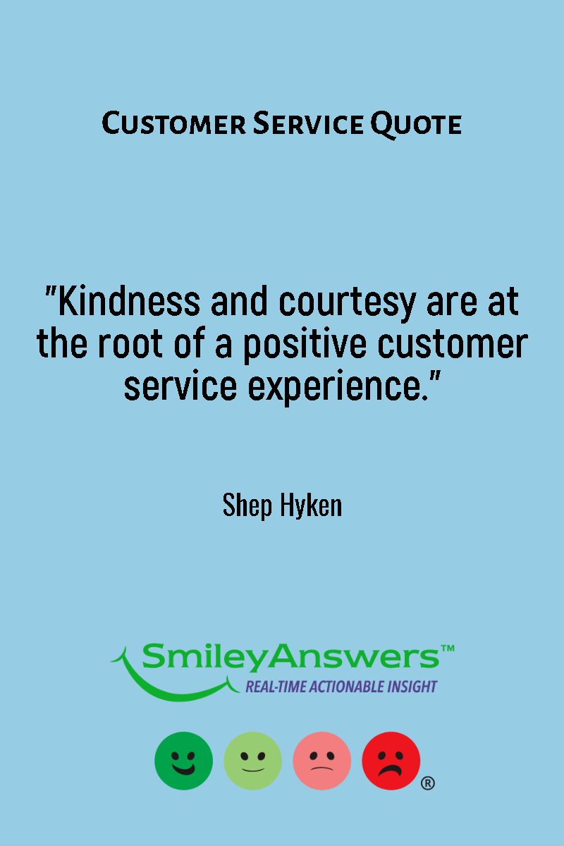 Kindness And Courtesy Are At The Root Of A Positive Customer Service Experience Shep Experience Quotes Customer Service Experience Customer Service Quotes