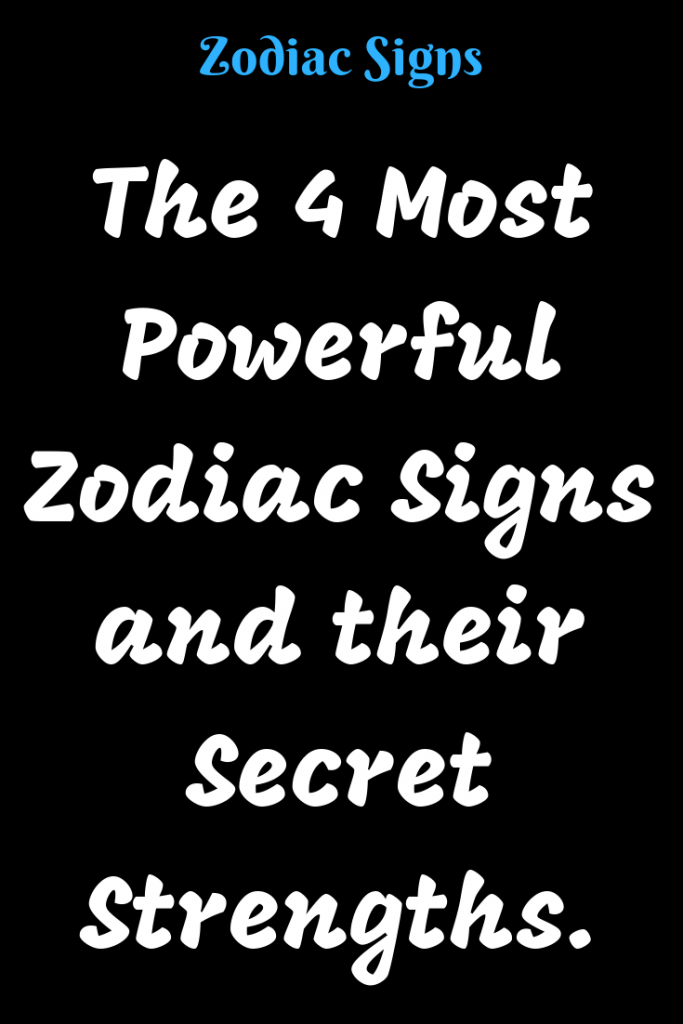 The 4 Most Powerful Zodiac Signs And Their Secret Strengths Believefeed Zodiacsigns Astrology Horoscopes Zodiaco F Zodiac Signs Zodiac All Zodiac Signs