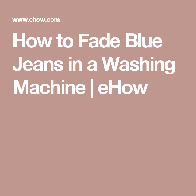How to Fade Blue Jeans in a Washing Machine | eHow
