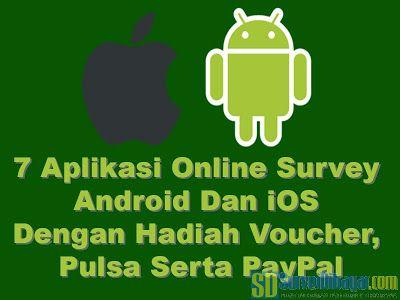 7 Aplikasi Online Survey Android Dan iOS Dengan Hadiah Voucher Pulsa Serta PayPal #PaidSurvey