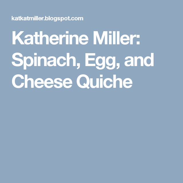 Katherine Miller: Spinach, Egg, and Cheese Quiche