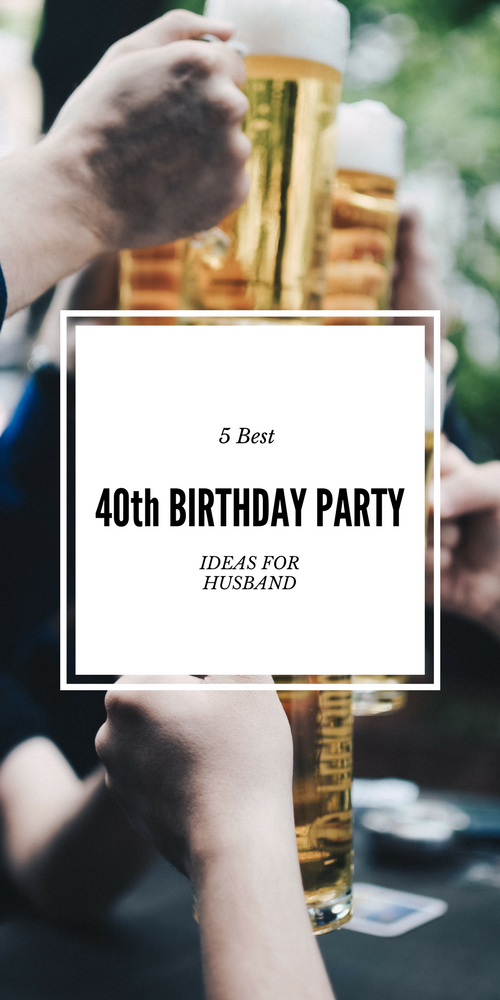 5 Best 40th Birthday Party Ideas For Husband That Hell Love