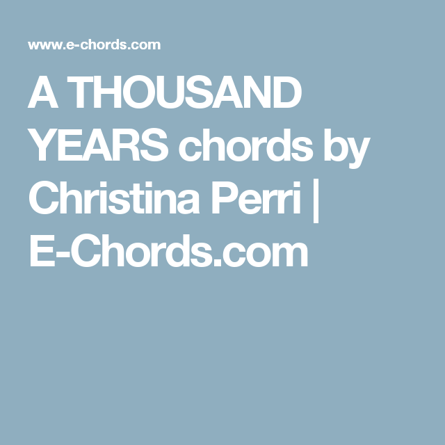 A THOUSAND YEARS chords by Christina Perri | E-Chords.com | Music ...