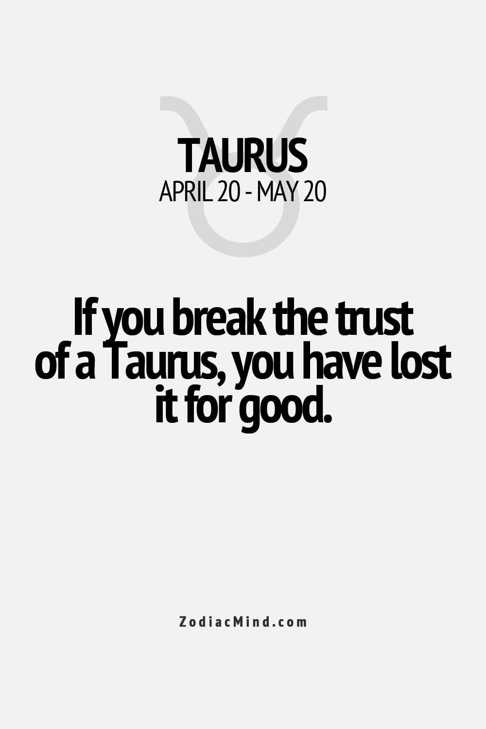 If you break the trust of a Taurus, you have lost it for good. Zodiac sign Taurus.