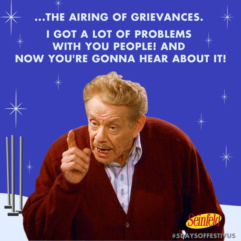 0db83823d0668efb6df19d9c1a1135f7 get in to the festivus spirit by airing your grievances! and don't