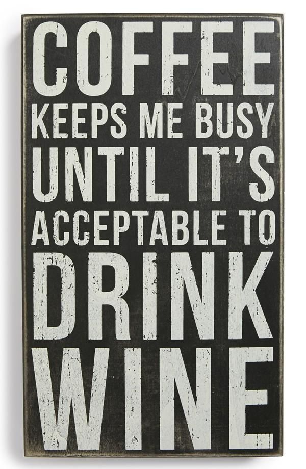 Coffee keeps me busy until it s acceptable to drink wine