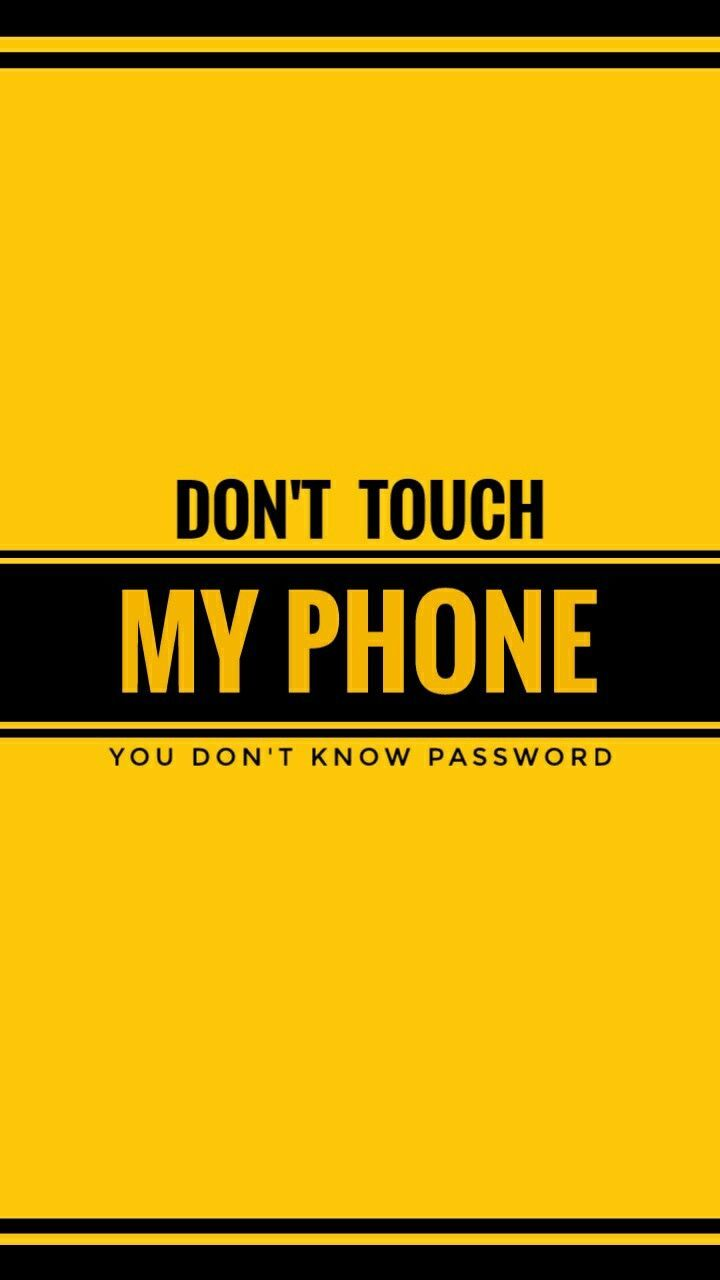 Yellow Don T Touch My Phone Wallpaper Images Dont Touch My Phone Wallpapers Phone Wallpaper Images Funny Phone Wallpaper