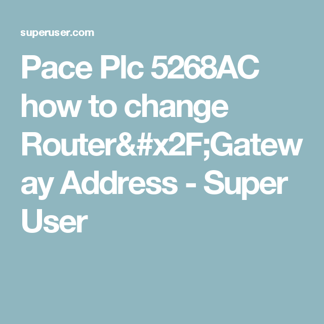 Pace Plc 5268AC how to change Router/Gateway Address - Super User ...