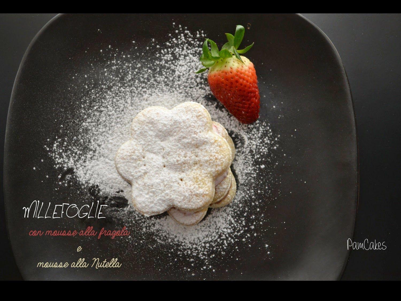 Pamcakes: MILLEFOGLIE CON MOUSSE DI FRAGOLE E MOUSSE NUTELLA...
