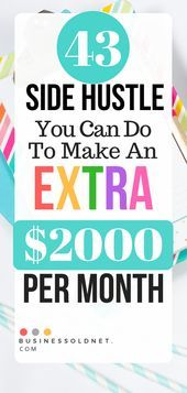 43 Side Hustle You Can Do To Make An Extra 2000 Per Month
