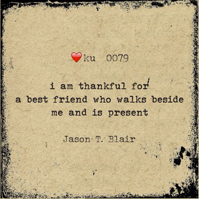 ❤️ku 0079: i am thankful for a best friend who walks beside me and is present