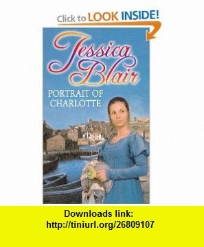 Portrait of Charlotte (9780751545517) Jessica Blair , ISBN-10: 0751545511  , ISBN-13: 978-0751545517 ,  , tutorials , pdf , ebook , torrent , downloads , rapidshare , filesonic , hotfile , megaupload , fileserve