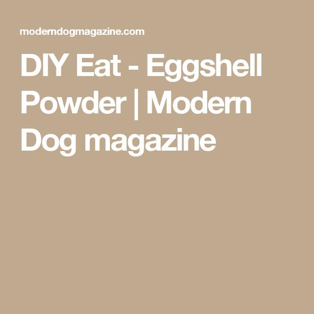 Diy Eat Eggshell Powder Grayson The Great Pinterest Dog Food