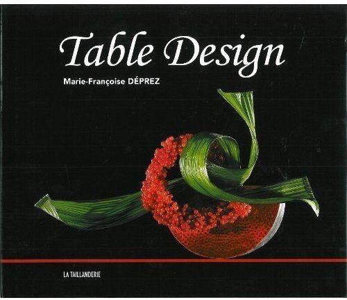 Table Design. Edition trilingue en français-anglais-allemand - Marie-Françoise Déprez