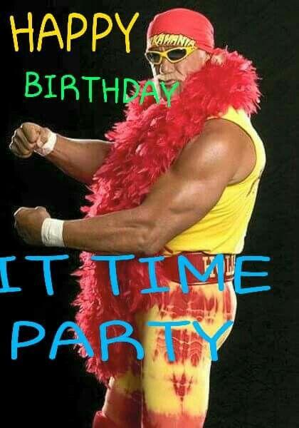 Wwe Wrestling From Hulk Hogan Happy Birthday It Time Party Wwe Hulk Hogan Birthday Images Men S Wrestling