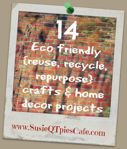 14 Eco friendly {reuse, recycle, repurpose} crafts & home decor projects