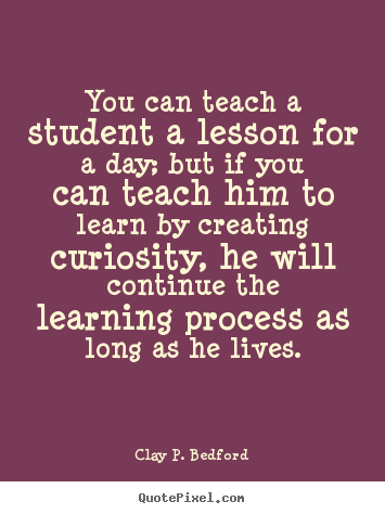 Clay P Bedford photo quotes You can teach a student a