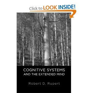 Cognitive Systems and the Extended Mind (Philosophy of Mind): Robert D. Rupert: // sounds like bullshit to me. ;)