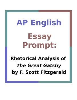 Ap English Essay Prompt Rhetorical Analysis Of The Great Gatsby  Ap English Essay Prompt Rhetorical Analysis Of The Great Gatsby   Teacherspayteacherscom