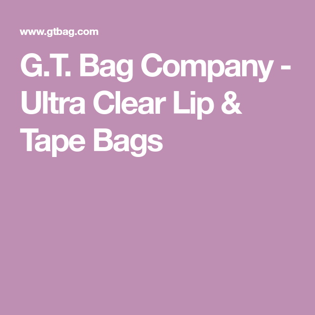 G T Bag Company Ultra Clear Lip Tape Bags