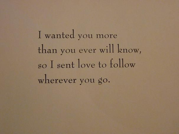 """I Wanted You More Than You Ever Will Know, So I Sent Love"
