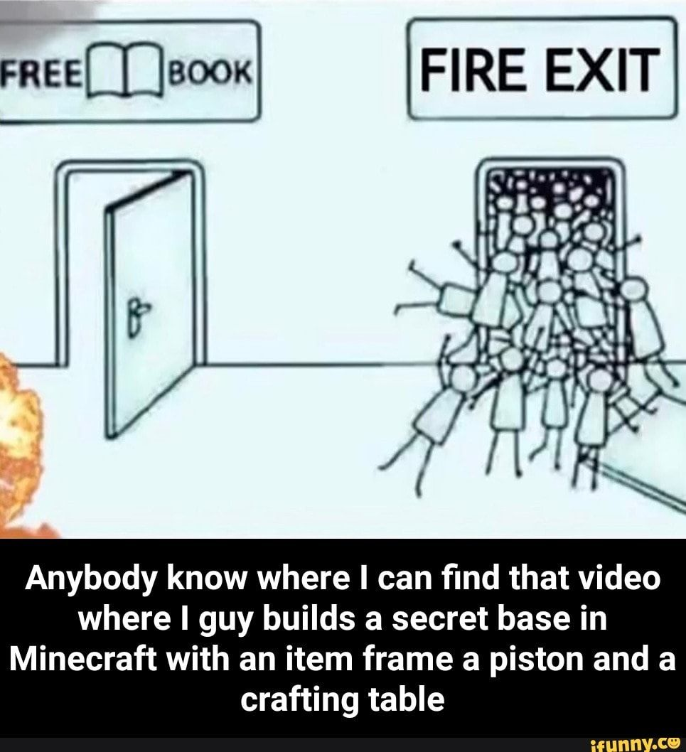Anybody Know Where I Can find That Video Where I Guy Builds A Secret Base In Minecraft With An Item Frame A Piston And A Crafting Table Anybody Know Where I