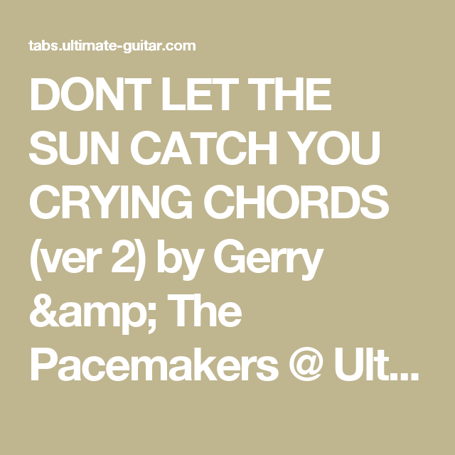 dont let the sun catch you crying chords ver 2 by gerry the pacemakers ultimate guitar com chords guitar piano pinterest musical instruments