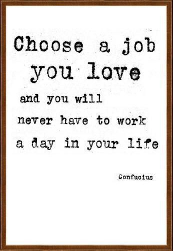 "Find A Job You Love Quote My Daddy's Version Went Like This ""when You Find A Job You Love"