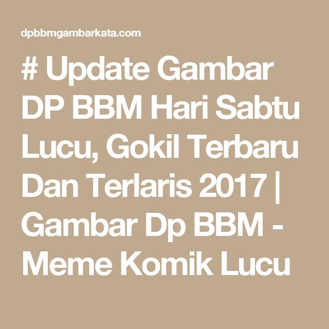Update Gambar DP BBM Hari Sabtu Lucu Gokil Terbaru Dan Terlaris