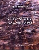 Anne Stenlund: Ulvo kuuta kaunis lapsi, Lurra editions, 2010