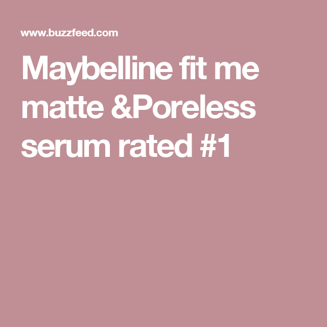Maybelline fit me matte &Poreless serum rated #1