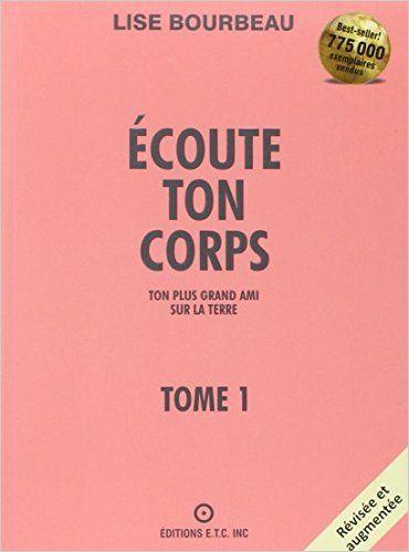 Amazon Fr Ecoute Ton Corps Tome 1 Lise Bourbeau Livres Listes De Lecture Livre Livres A Lire