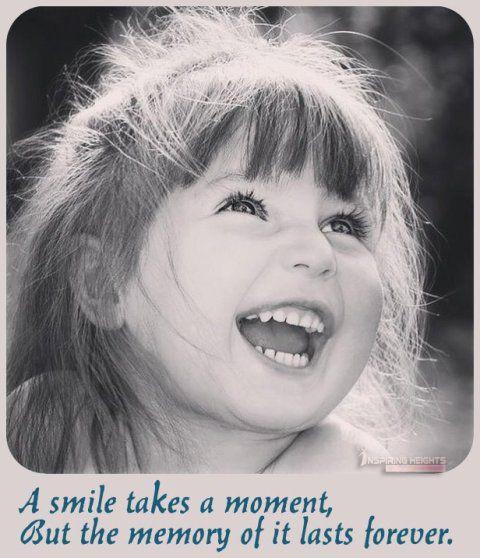 A smile takes a moment,  But the memory of it lasts forever.