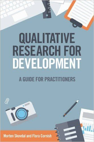 Qualitative research for development : a guide for practitioners / Morten Skovdal and Flora Cornish